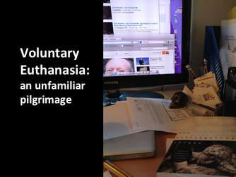 Voluntary euthanasia: an unfamiliar pilgrimage